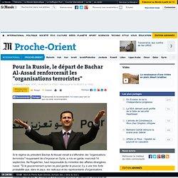 """Pour la Russie, le départ de Bachar Al-Assad renforcerait les """"organisations terroristes"""""""