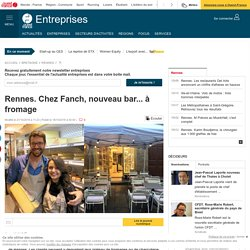 Chez Fanch, nouveau bar... à fromage. Info