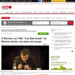 """A Rennes, au TNB, """"Les Bas-fonds"""" de Maxime Gorki, une pièce de troupe"""