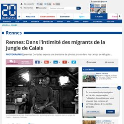 Rennes: Dans l'intimité des migrants de la jungle de Calais