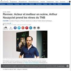 20Minutes - Rennes : Acteur et metteur en scène, Arthur Nauzyciel prend les rênes du TNB