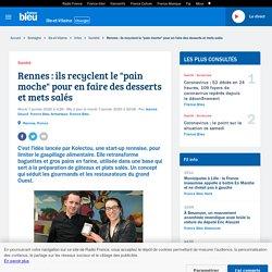 """FRANCE BLEU 07/01/20 Rennes : ils recyclent le """"pain moche"""" pour en faire des desserts et mets salés"""