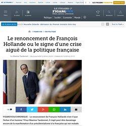 Le renoncement de François Hollande ou le signe d'une crise aiguë de la politique française
