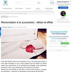 Renonciation à la succession : délais et effets