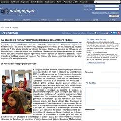 Au Québec le Renouveau Pédagogique n'a pas amélioré l'Ecole