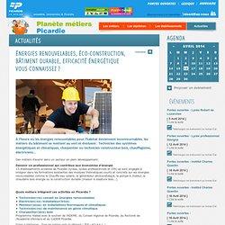 Énergies renouvelables, éco-construction, bâtiment durable, efficacité énergétique vous connaissez ? - Actualités - Planète métiers Picardie - l'orientation en ligne en Picardie