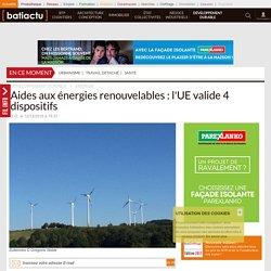Aides aux énergies renouvelables: l'UE valide 4 dispositifs - 12/12/16