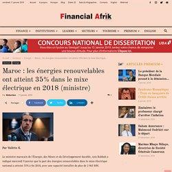 Maroc : les énergies renouvelables ont atteint 35% dans le mixe électrique en 2018 (ministre) - Financial Afrik
