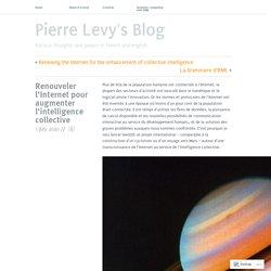 Renouveler l'Internet pour augmenter l'intelligence collective – Pierre Levy's Blog