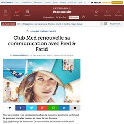 Club Med renouvelle sa communication avec Fred & Farid