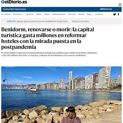 Benidorm, renovarse o morir: la capital turística gasta millones en reformar hoteles con la mirada puesta en la postpandemia