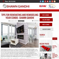 Tips For Renovating And Remodeling Your Condo – Shawn Gandhi