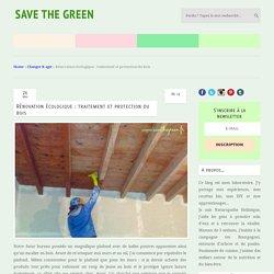 Rénovation écologique : traitement et protection du bois
