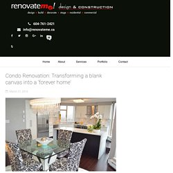 Condo Renovation: Transforming a blank canvas into a 'forever home' - renovateme!