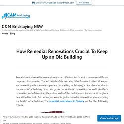 How Remedial Renovations Crucial To Keep Up an Old Building – C&M Bricklaying NSW
