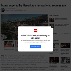 Donald Trump angered by Mar-a-Lago renovations, sources say