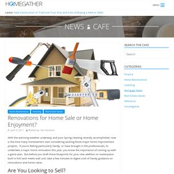 Renovations for Home Sale or Home Enjoyment? – Home Gather