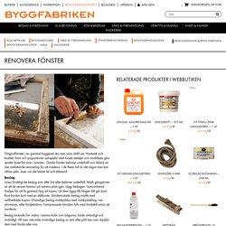 Renovera fönster - Byggfabriken - modern byggnadsvård: Renoveringshjälpen