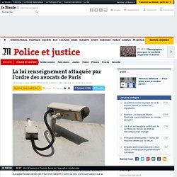 La loi renseignement attaquée par l'ordre des avocats de Paris