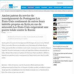 Ancien patron du service de renseignement du Pentagone:Les États-Unis continuent de suivre leurs intérêts propres en Syrie,en cas de nécessité,Les États-Unis exigeraient une guerre totale contre la Russie