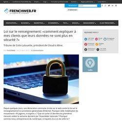 Loi sur le renseignement: «comment expliquer à mes clients que leurs données ne sont plus en sécurité ?»