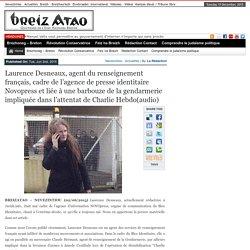 Laurence Desneaux, agent du renseignement français, cadre de l'agence de presse identitaire Novopress et liée à une barbouze de la gendarmerie impliquée dans l'attentat de Charlie Hebdo(audio)