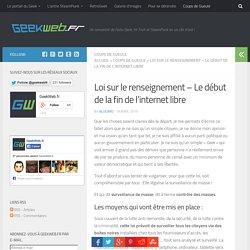 Loi sur le renseignement - Le début de la fin de l'internet libre - GeekWeb.fr