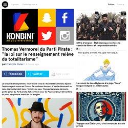 """Thomas Vermorel du Parti Pirate : """"la loi sur le renseignement relève du totalitarisme"""""""