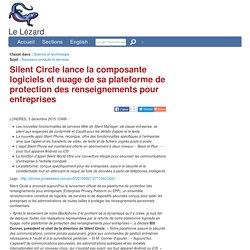 Silent Circle lance la composante logiciels et nuage de sa plateforme de protection des renseignements pour entreprises