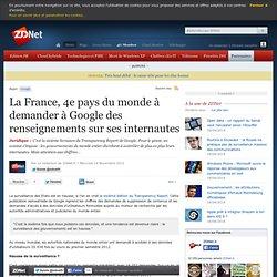 La France, 4e pays du monde à demander à Google des renseignements sur ses internautes