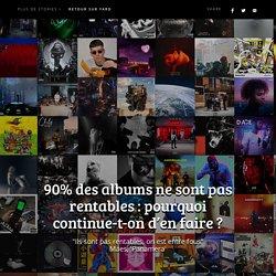 90% des albums ne sont pas rentables: pourquoi continue-t-on d'en faire ?
