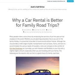 Why a Car Rental is Better for Family Road Trips? – Jack's Self Drive