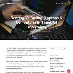 Renting Vs Buying (Laptops & Computers) In Times Of Uncertainty