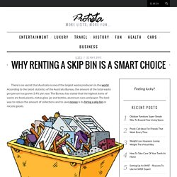 Why Renting A Skip Bin Is A Smart Choice -  Protista * Great lists about everything!