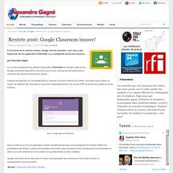 Alexandre Gagné: Rentrée 2016: Google Classroom innove!