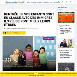 Rentrée : si vos enfants sont en classe avec des immigrés ils réussiront mieux leurs études