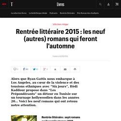 Rentrée littéraire 2015 : les neuf (autres) romans qui feront l'automne