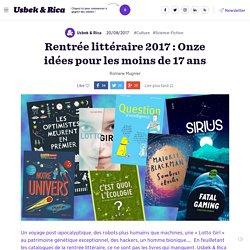 Rentrée littéraire : Onze idées pour les moins de 17 ans