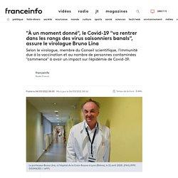 """""""À un moment donné"""", le Covid-19 """"va rentrer dans les rangs des virus saisonniers banals"""", assure le virologue Bruno Lina..."""