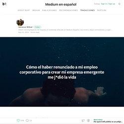 Cómo el haber renunciado a mi empleo corporativo para crear mi empresa emergente me j*dió la vida — Medium en español