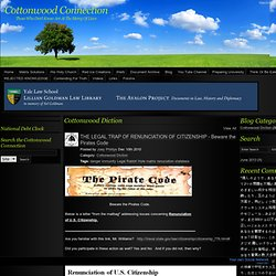 Cottonwood Connection - THE LEGAL TRAP OF RENUNCIATION OF CITIZENSHIP Beware the Pirates Code