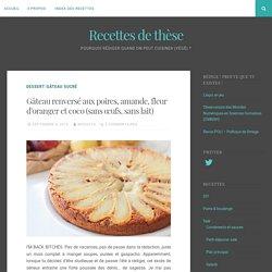 Gâteau renversé aux poires, amande, fleur d'oranger et coco (sans œufs, sans lait) – Recettes de thèse