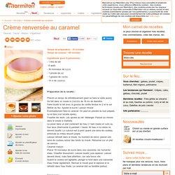 Crème renversée au caramel : Recette de Crème renversée au caramel