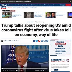 Trump talks about reopening US amid coronavirus fight after virus takes toll on economy, way of life