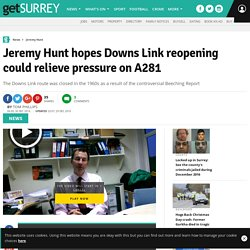 Jeremy Hunt hopes Downs Link reopening could relieve pressure on A281