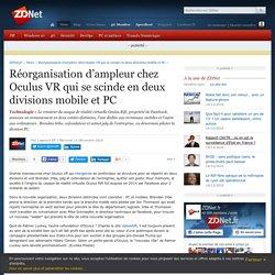 Réorganisation d'ampleur chez Oculus VR qui se scinde en deux divisions mobile et PC - ZDNet