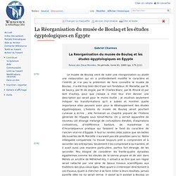 La Réorganisation du musée de Boulaq et les études égyptologiques en Égypte