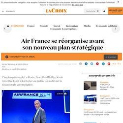 Air France se réorganise avant son nouveau plan stratégique - La Croix