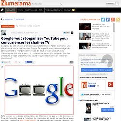 Google veut réorganiser YouTube pour concurrencer les chaînes TV