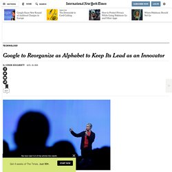 Google to Reorganize in Move to Keep Its Lead as an Innovator